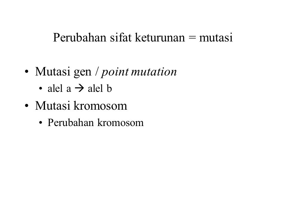 Perubahan sifat keturunan = mutasi