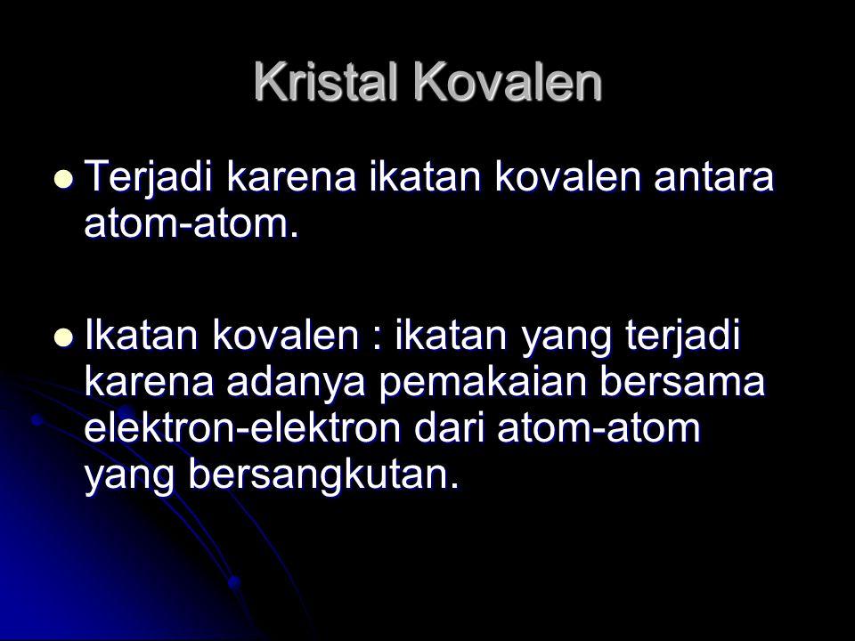 Kristal Kovalen Terjadi karena ikatan kovalen antara atom-atom.