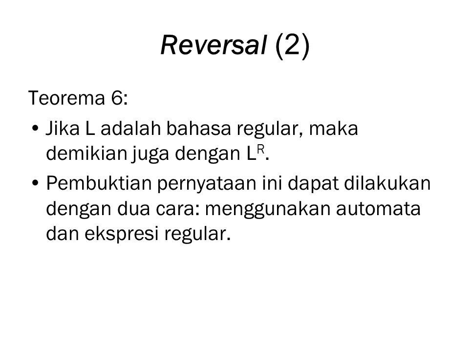 Reversal (2) Teorema 6: Jika L adalah bahasa regular, maka demikian juga dengan LR.