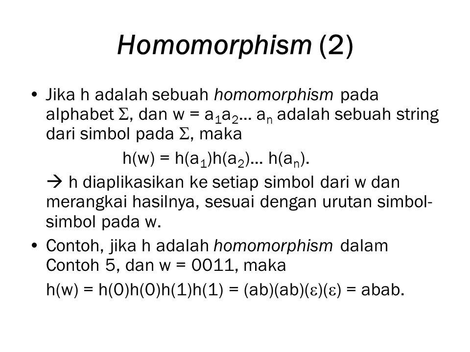 Homomorphism (2) Jika h adalah sebuah homomorphism pada alphabet , dan w = a1a2... an adalah sebuah string dari simbol pada , maka.