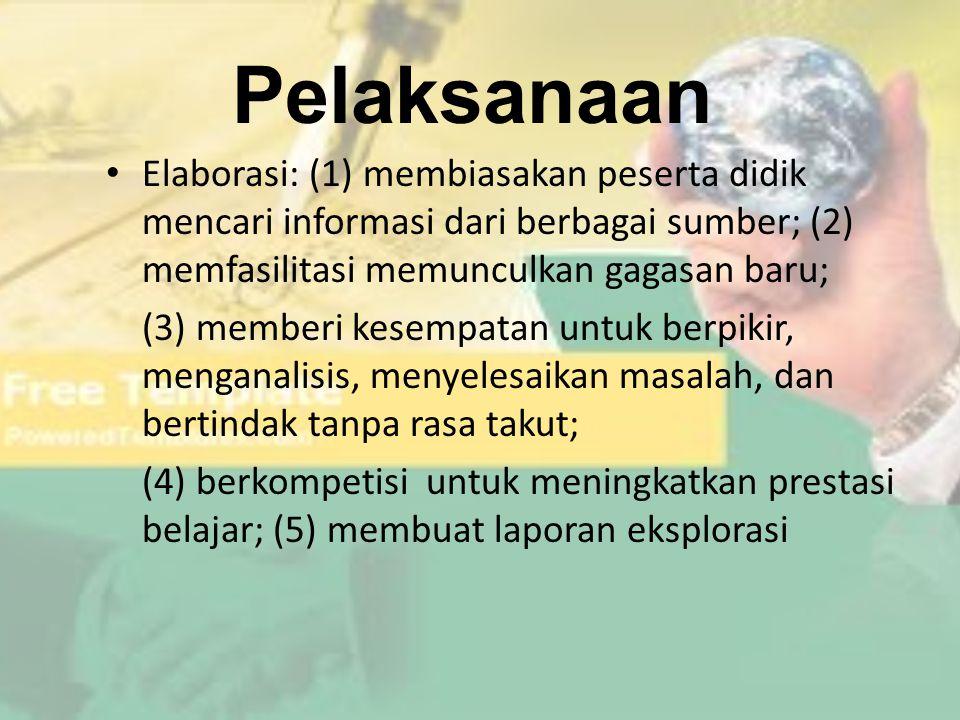 Pelaksanaan Elaborasi: (1) membiasakan peserta didik mencari informasi dari berbagai sumber; (2) memfasilitasi memunculkan gagasan baru;