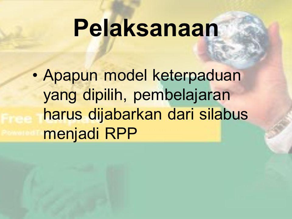 Pelaksanaan Apapun model keterpaduan yang dipilih, pembelajaran harus dijabarkan dari silabus menjadi RPP.