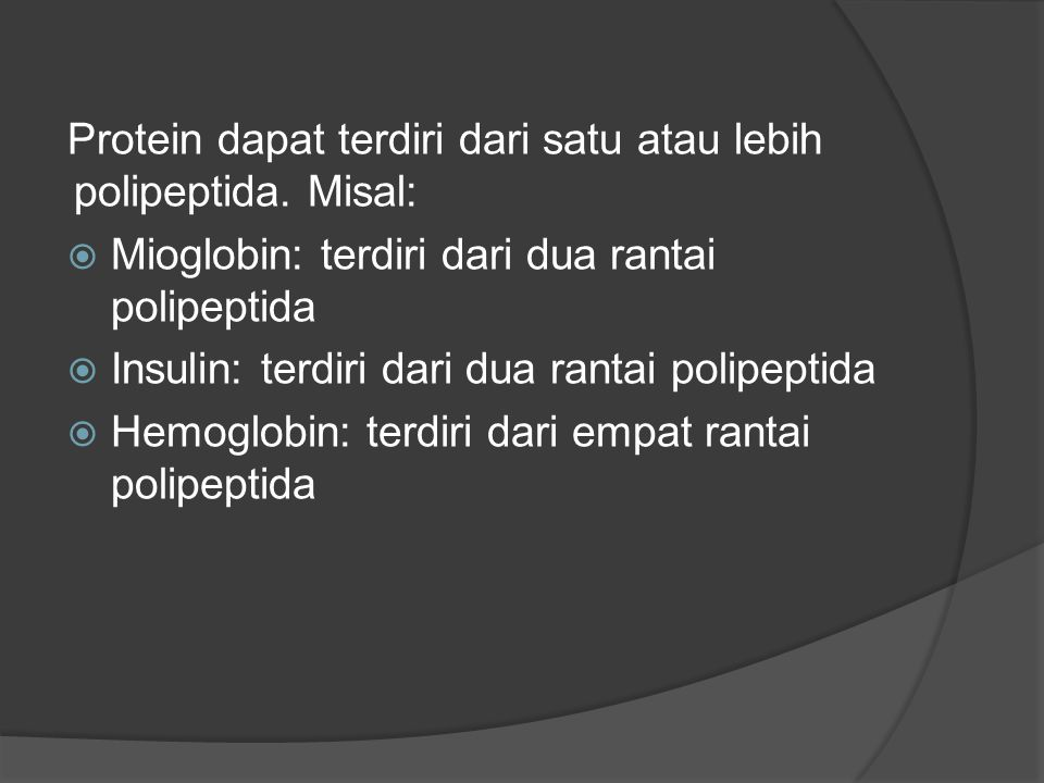 Protein dapat terdiri dari satu atau lebih polipeptida. Misal: