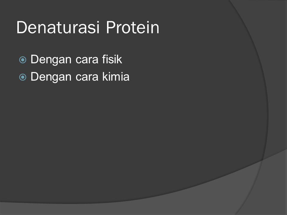Denaturasi Protein Dengan cara fisik Dengan cara kimia
