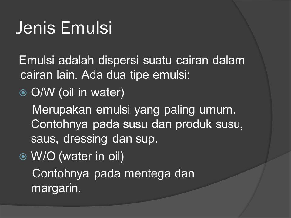 Jenis Emulsi Emulsi adalah dispersi suatu cairan dalam cairan lain. Ada dua tipe emulsi: O/W (oil in water)