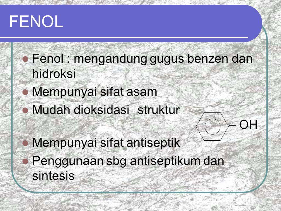 FENOL Fenol : mengandung gugus benzen dan hidroksi