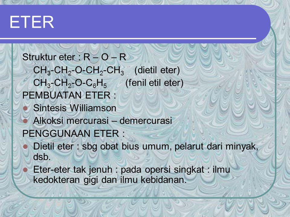ETER Struktur eter : R – O – R CH3-CH2-O-CH2-CH3 (dietil eter)