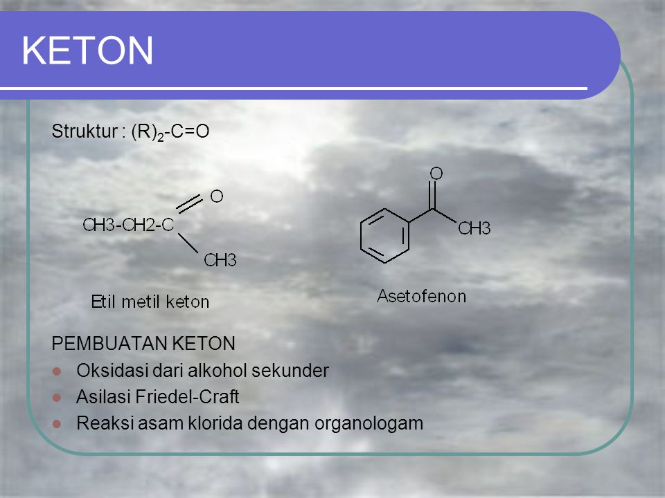 KETON Struktur : (R)2-C=O PEMBUATAN KETON