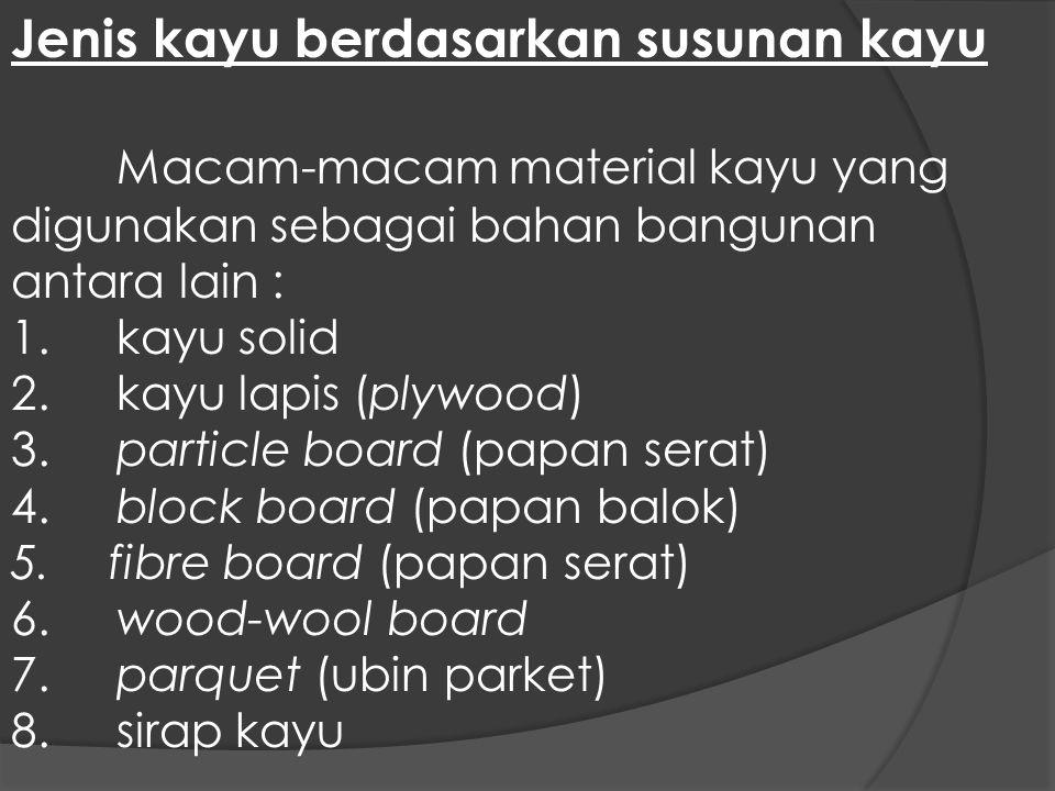 Jenis kayu berdasarkan susunan kayu