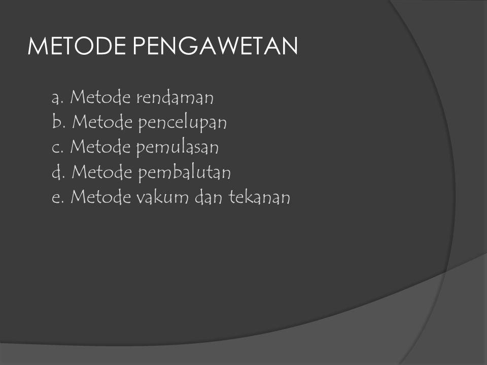 METODE PENGAWETAN b. Metode pencelupan c. Metode pemulasan
