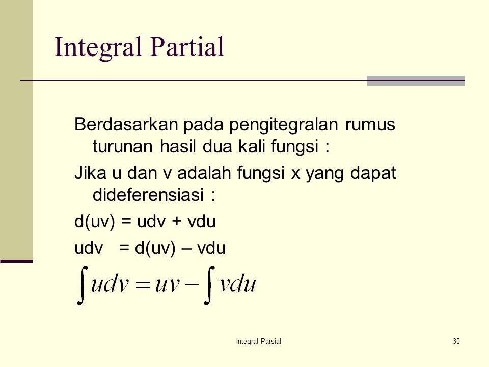 Integral Partial Berdasarkan pada pengitegralan rumus turunan hasil dua kali fungsi : Jika u dan v adalah fungsi x yang dapat dideferensiasi :