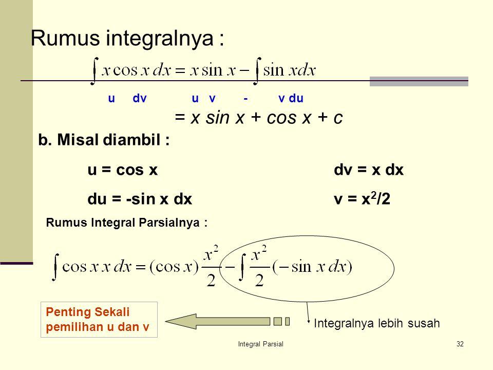 Rumus integralnya : = x sin x + cos x + c b. Misal diambil :