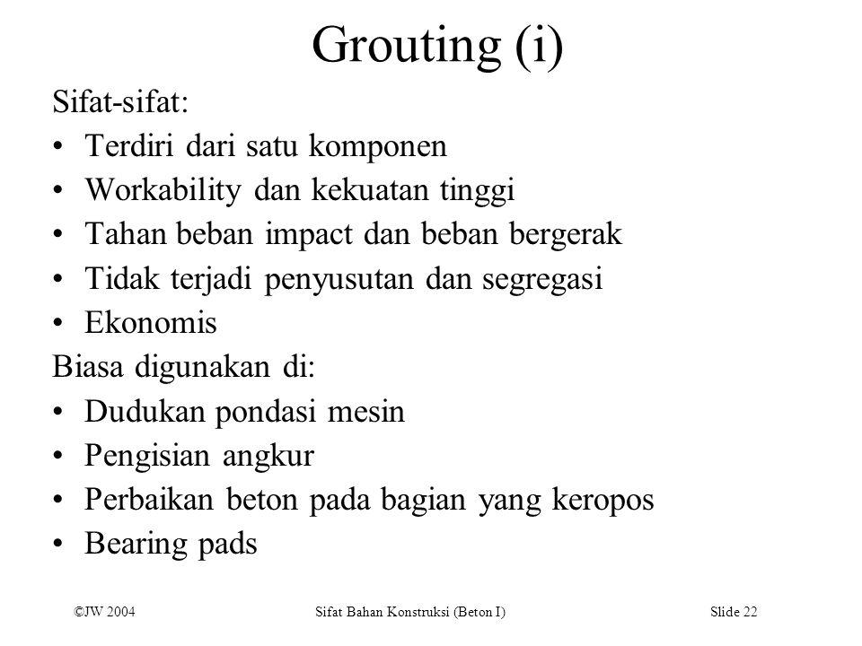 Grouting (i) Sifat-sifat: Terdiri dari satu komponen