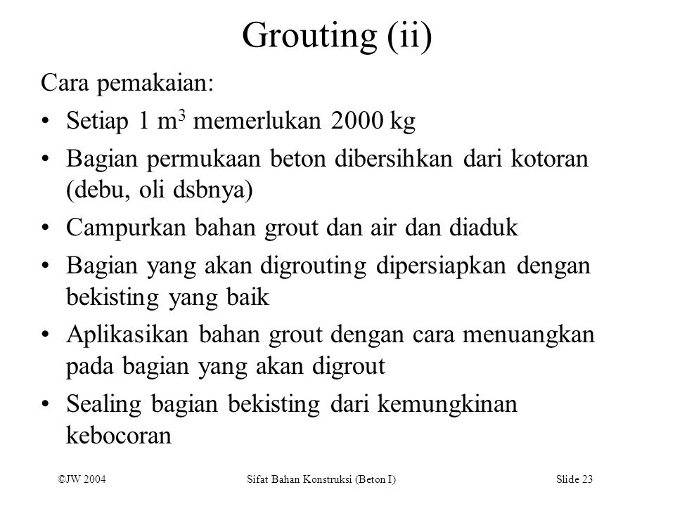 Grouting (ii) Cara pemakaian: Setiap 1 m3 memerlukan 2000 kg