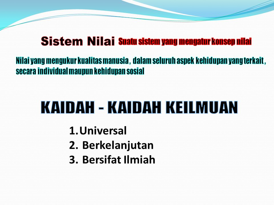 Sistem Nilai KAIDAH - KAIDAH KEILMUAN Universal Berkelanjutan