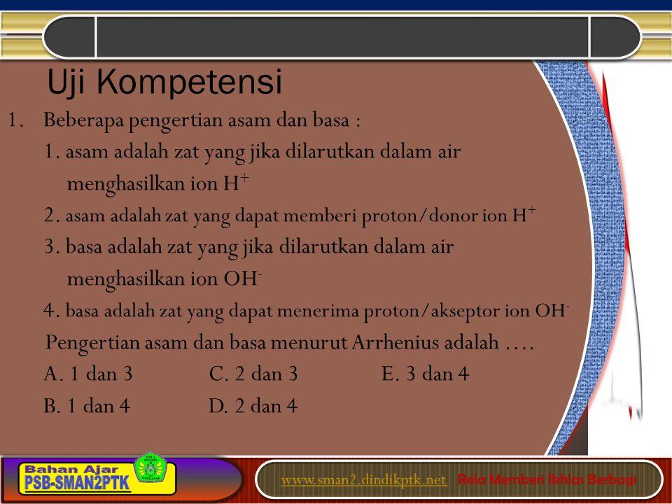 Uji Kompetensi 1. Beberapa pengertian asam dan basa :