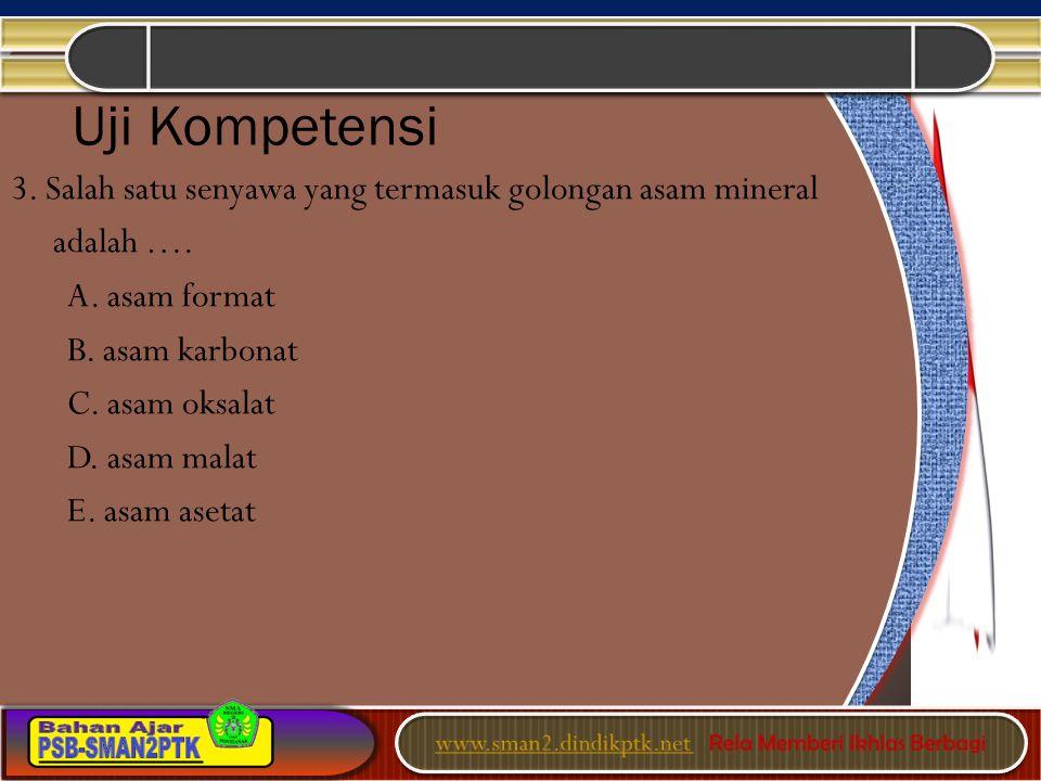 Uji Kompetensi 3. Salah satu senyawa yang termasuk golongan asam mineral. adalah …. A. asam format.