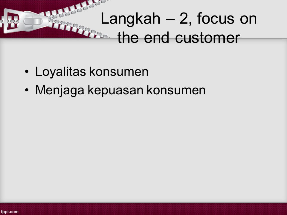 Langkah – 2, focus on the end customer