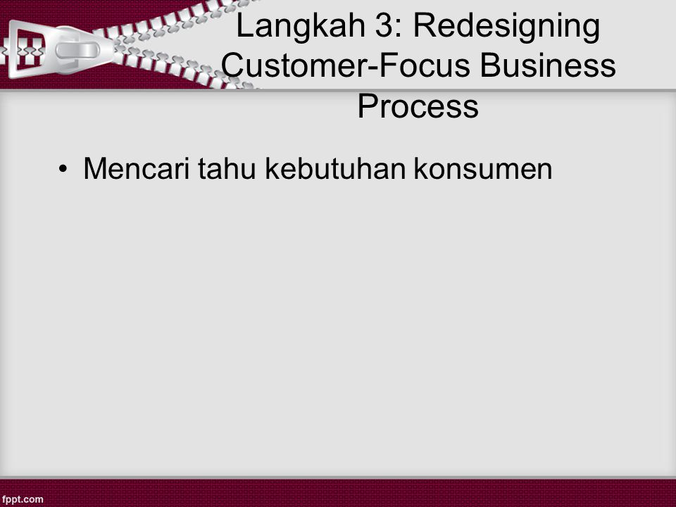 Langkah 3: Redesigning Customer-Focus Business Process