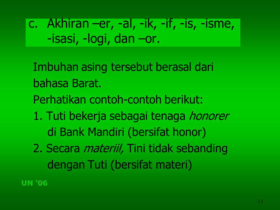 Akhiran –er, -al, -ik, -if, -is, -isme, -isasi, -logi, dan –or.