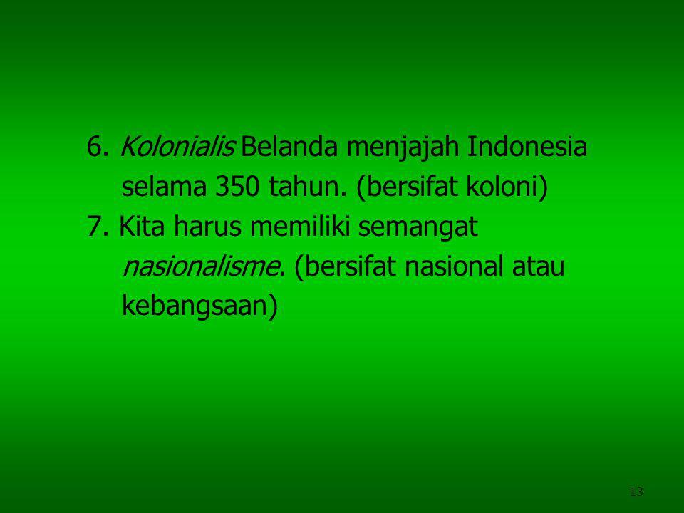 6. Kolonialis Belanda menjajah Indonesia