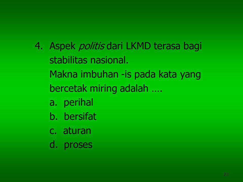 4. Aspek politis dari LKMD terasa bagi