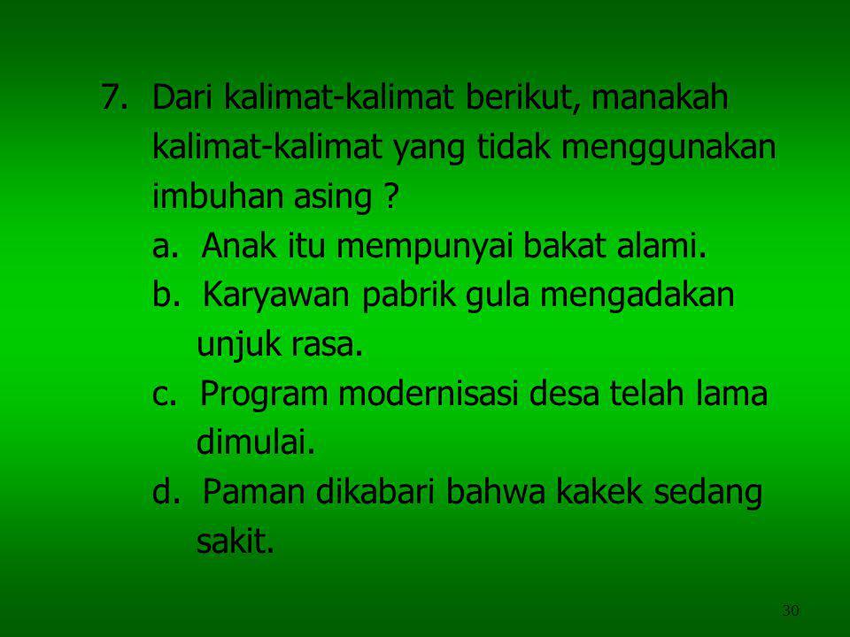 7. Dari kalimat-kalimat berikut, manakah