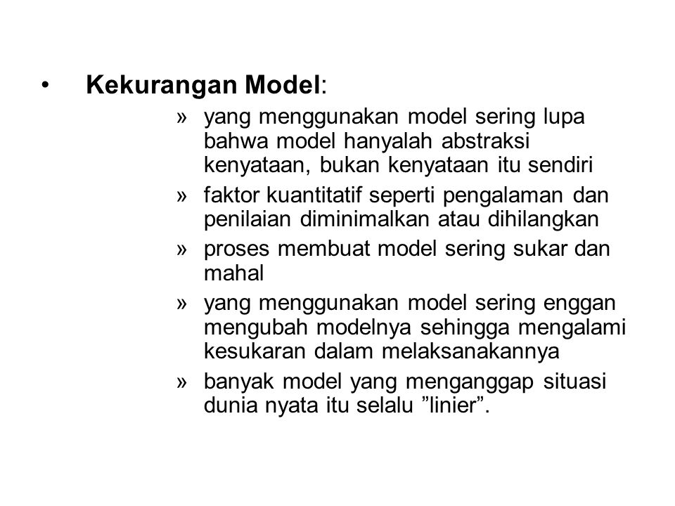 Kekurangan Model: yang menggunakan model sering lupa bahwa model hanyalah abstraksi kenyataan, bukan kenyataan itu sendiri.