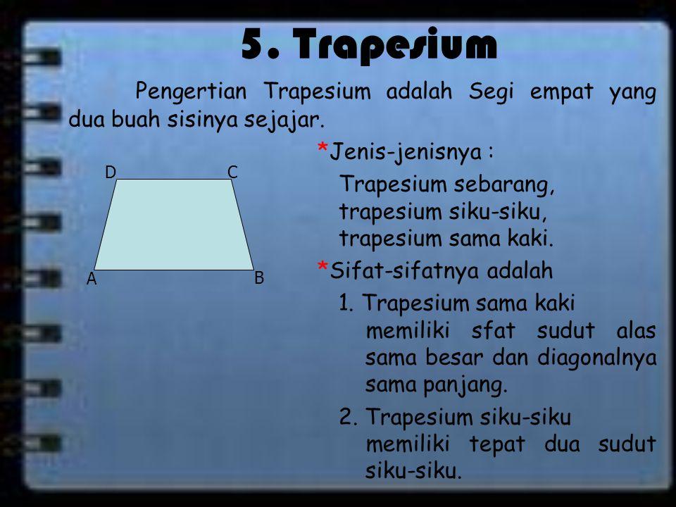 5. Trapesium Pengertian Trapesium adalah Segi empat yang dua buah sisinya sejajar. *Jenis-jenisnya :