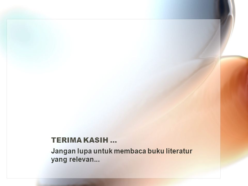 TERIMA KASIH ... Jangan lupa untuk membaca buku literatur yang relevan...