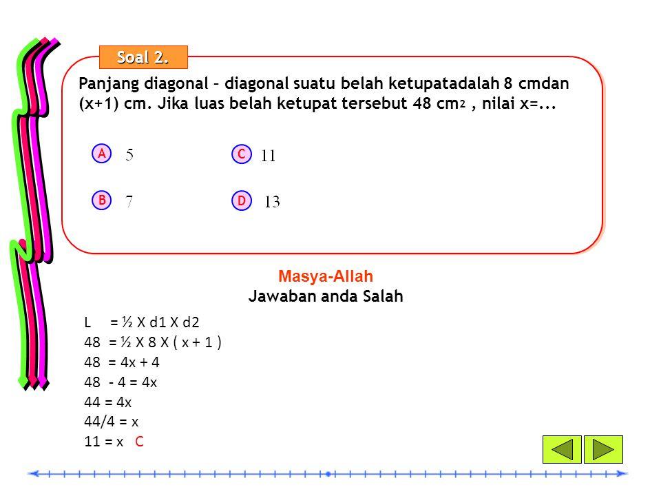 Soal 2. Panjang diagonal – diagonal suatu belah ketupatadalah 8 cmdan (x+1) cm. Jika luas belah ketupat tersebut 48 cm2 , nilai x=...