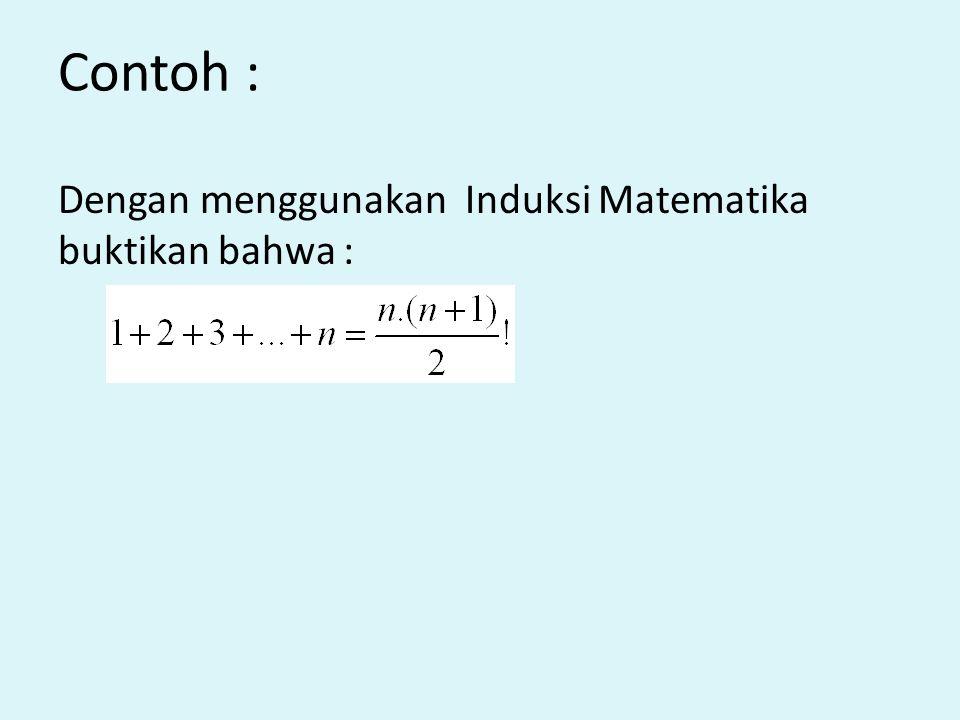 Contoh : Dengan menggunakan Induksi Matematika buktikan bahwa :