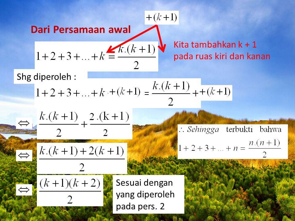 Dari Persamaan awal Kita tambahkan k + 1 pada ruas kiri dan kanan