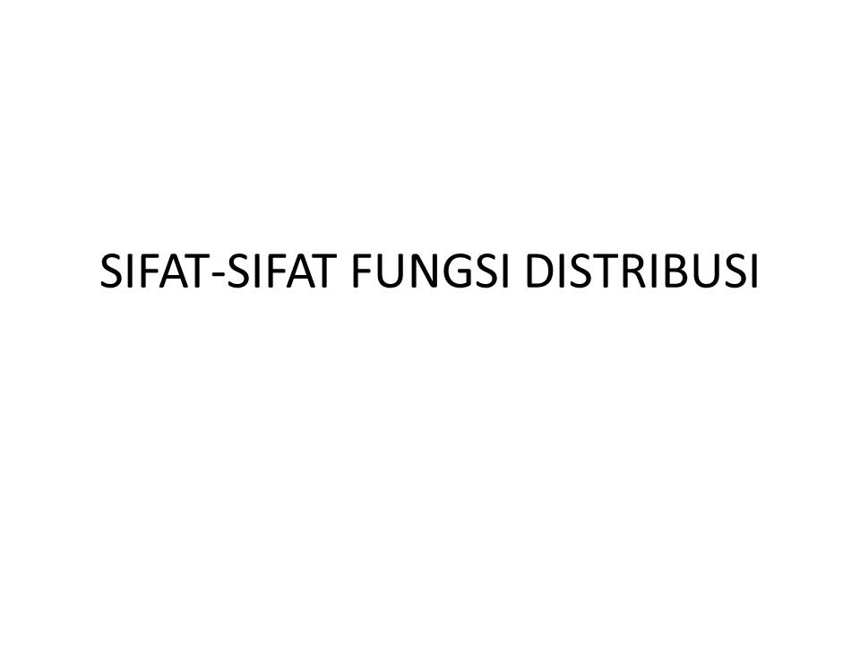 SIFAT-SIFAT FUNGSI DISTRIBUSI