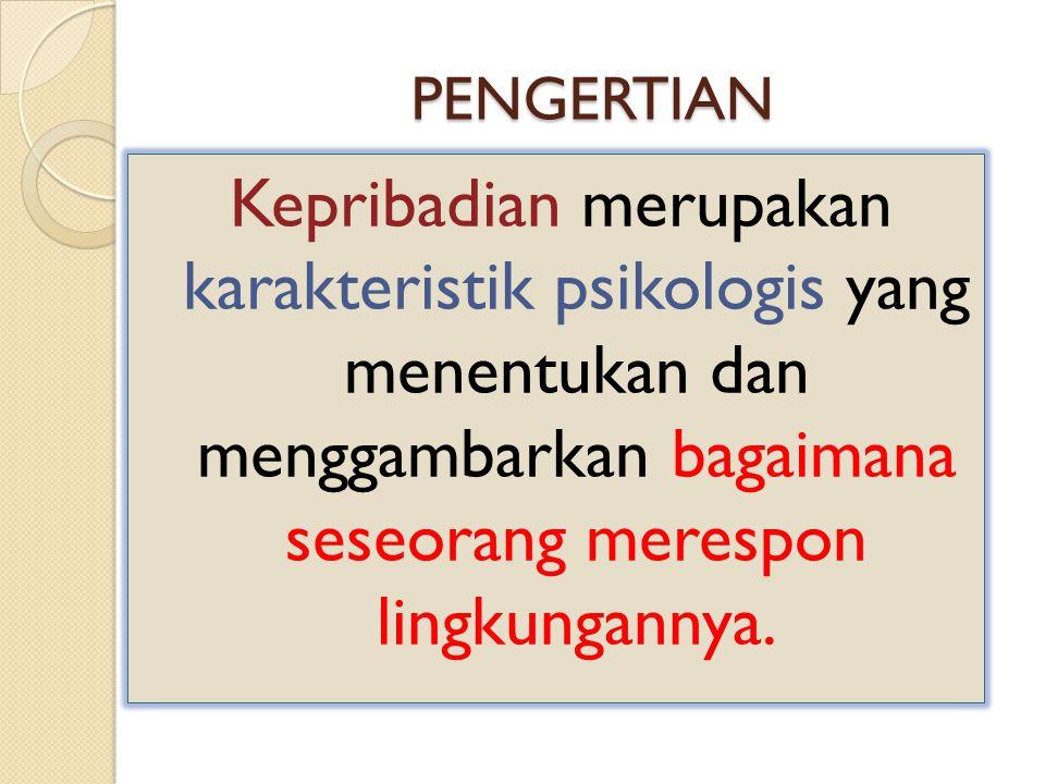 PENGERTIAN Kepribadian merupakan karakteristik psikologis yang menentukan dan menggambarkan bagaimana seseorang merespon lingkungannya.