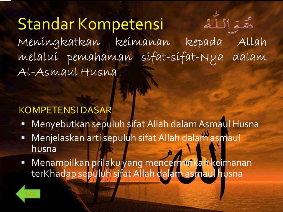 Standar Kompetensi Meningkatkan keimanan kepada Allah melalui pemahaman sifat-sifat-Nya dalam Al-Asmaul Husna.