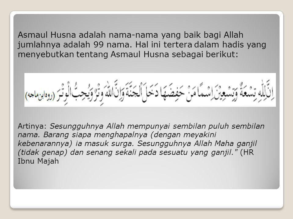 Asmaul Husna adalah nama-nama yang baik bagi Allah jumlahnya adalah 99 nama. Hal ini tertera dalam hadis yang menyebutkan tentang Asmaul Husna sebagai berikut: