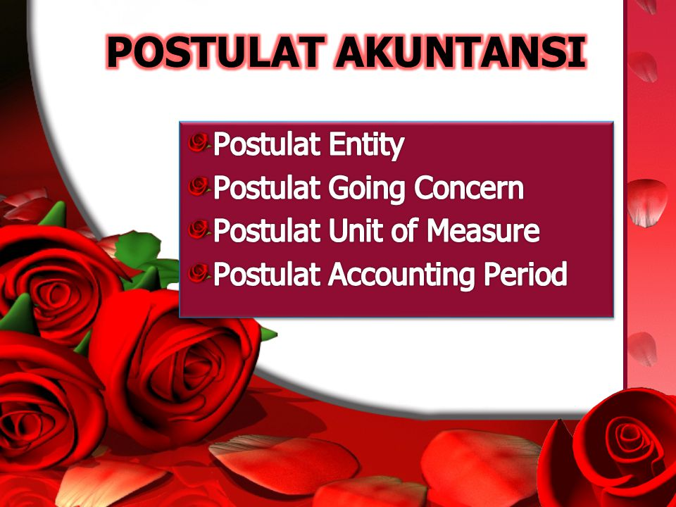 POSTULAT AKUNTANSI Postulat Entity Postulat Going Concern