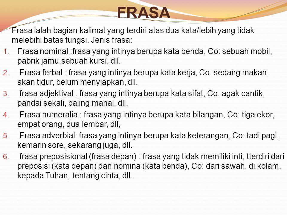 FRASA Frasa ialah bagian kalimat yang terdiri atas dua kata/lebih yang tidak melebihi batas fungsi. Jenis frasa: