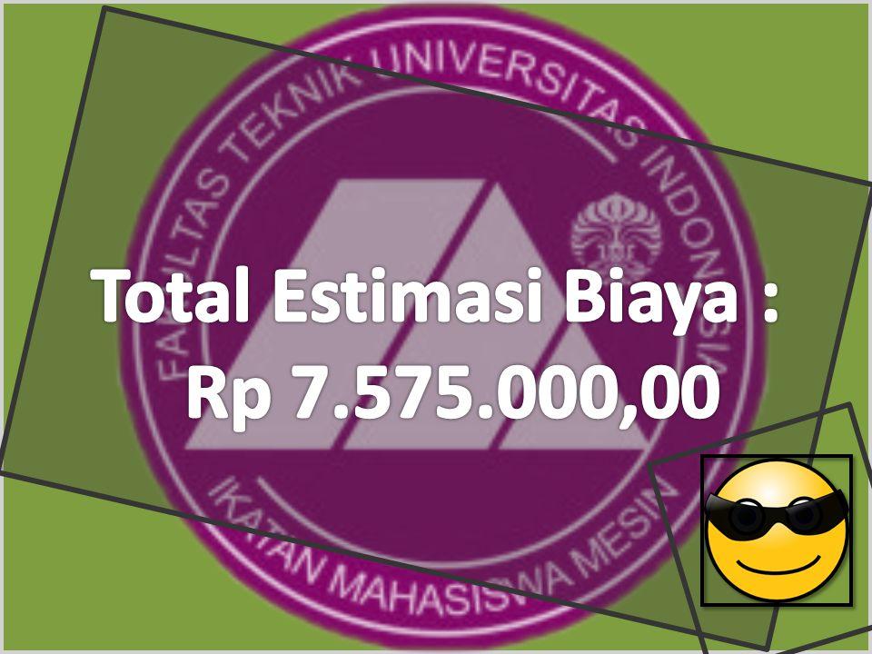 Total Estimasi Biaya : Rp 7.575.000,00
