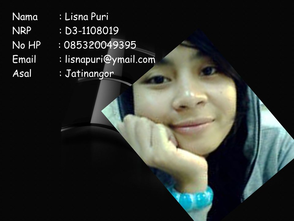 Nama : Lisna Puri NRP : D3-1108019. No HP : 085320049395. Email : lisnapuri@ymail.com.