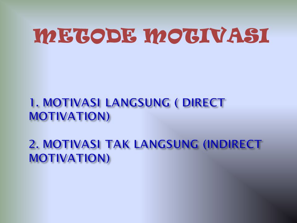 METODE MOTIVASI 1. MOTIVASI LANGSUNG ( DIRECT MOTIVATION) 2.
