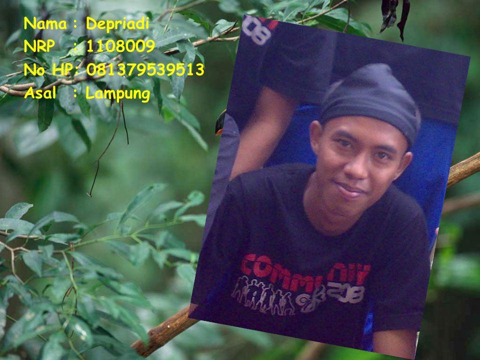 Nama : Depriadi NRP : 1108009 No HP: 081379539513 Asal : Lampung