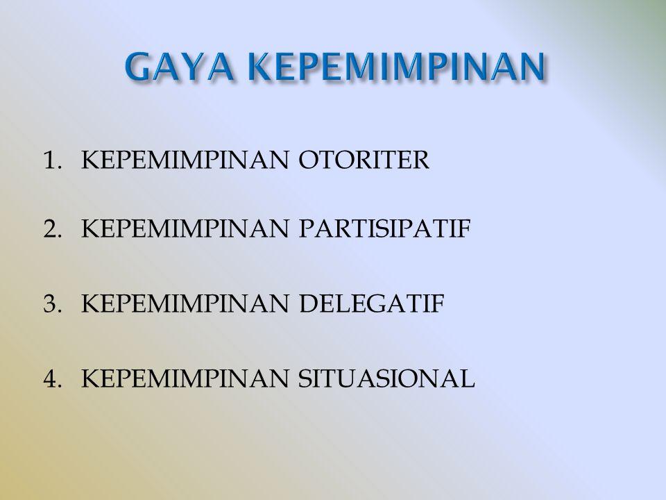 GAYA KEPEMIMPINAN 1. KEPEMIMPINAN OTORITER