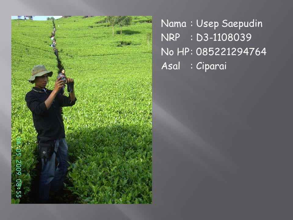 Nama : Usep Saepudin NRP : D3-1108039 No HP : 085221294764 Asal : Ciparai