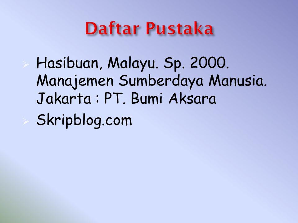 Daftar Pustaka Hasibuan, Malayu. Sp. 2000. Manajemen Sumberdaya Manusia. Jakarta : PT. Bumi Aksara.