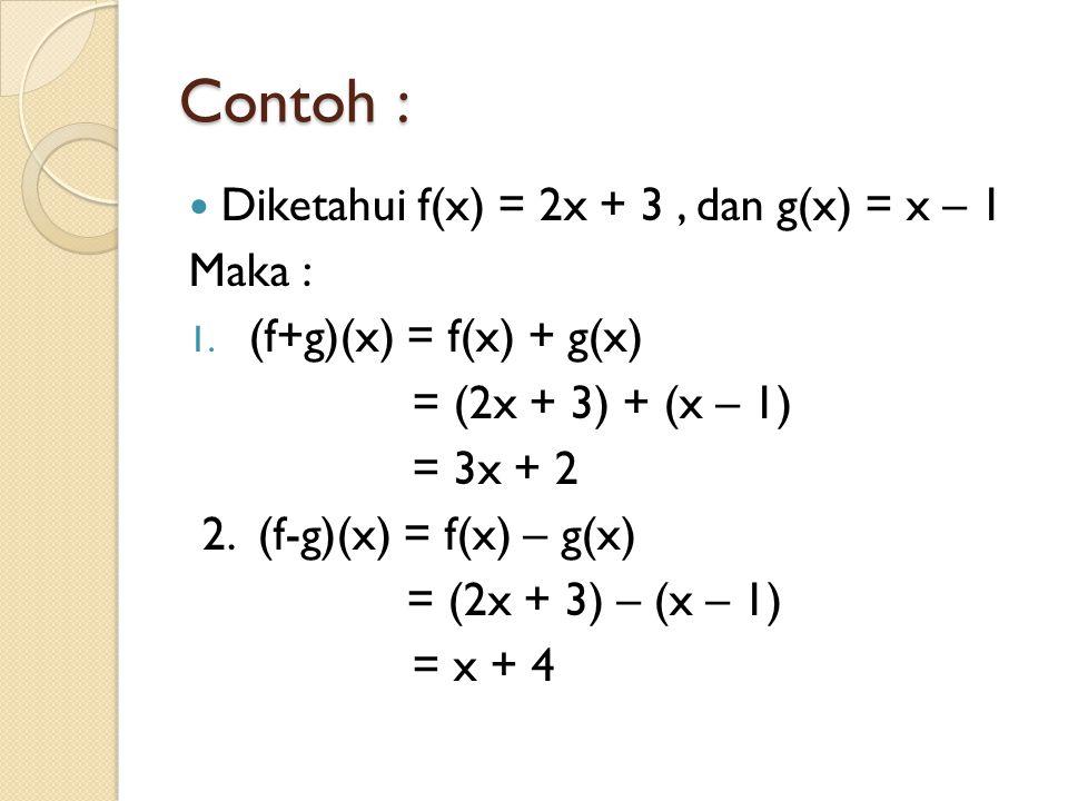Contoh : Diketahui f(x) = 2x + 3 , dan g(x) = x – 1 Maka :