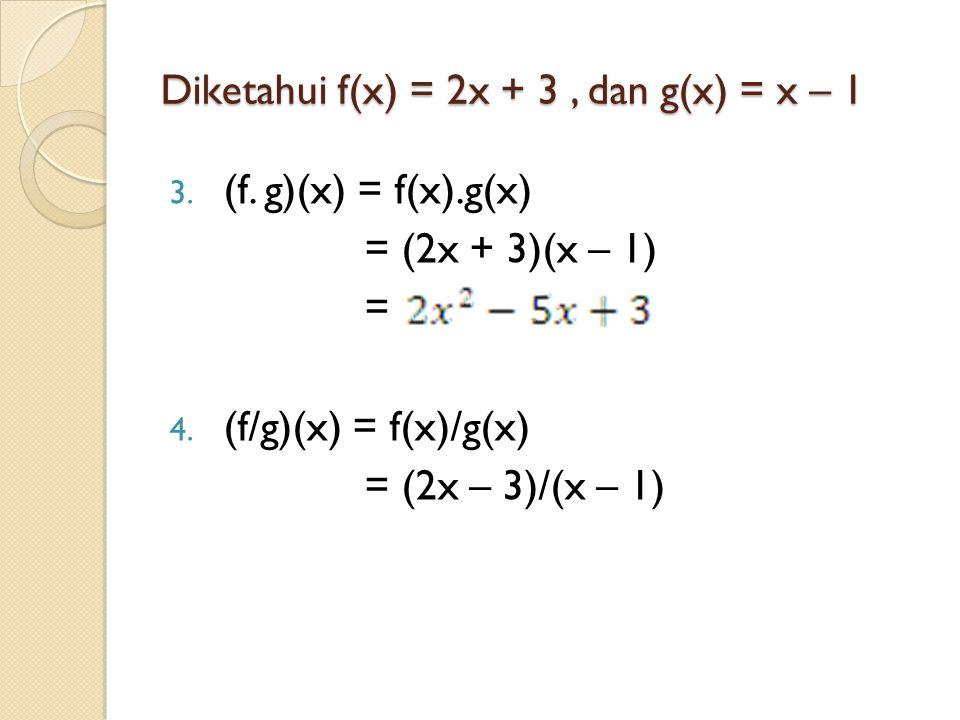 Diketahui f(x) = 2x + 3 , dan g(x) = x – 1
