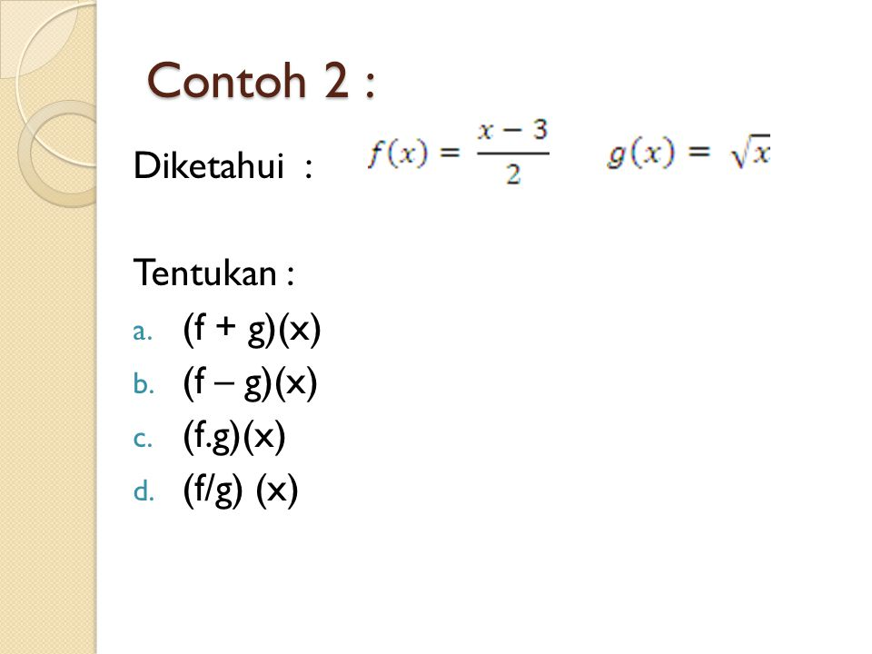 Contoh 2 : Diketahui : Tentukan : (f + g)(x) (f – g)(x) (f.g)(x)