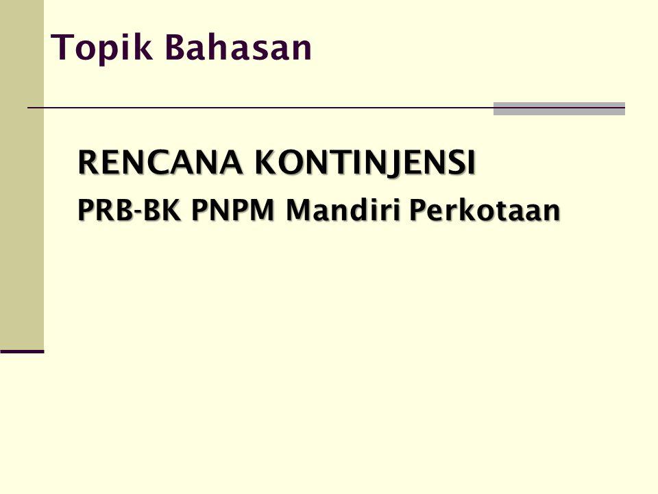 Topik Bahasan RENCANA KONTINJENSI PRB-BK PNPM Mandiri Perkotaan